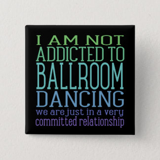 Ballroom Dancing Addiction | Humor 2 Inch Square Button