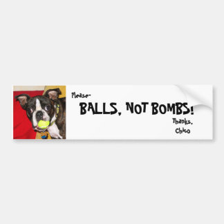 Balls Not Bombs, BALLS, NOT BOMBS! , Thanks,Chi... Bumper Sticker