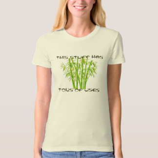 Bamboo, This Stuff Has Tons Of Uses T-Shirt