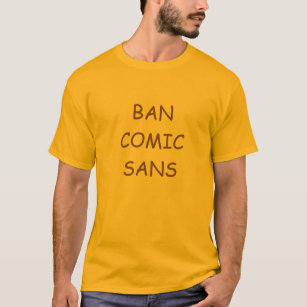 Ban Comic Sans T-Shirts & Shirt Designs | Zazzle ca