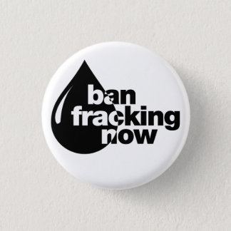 Ban Fracking now 1 Inch Round Button