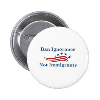 Ban Ignorance Not Immigrants 2 Inch Round Button