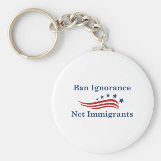 Ban Ignorance Not Immigrants Keychain