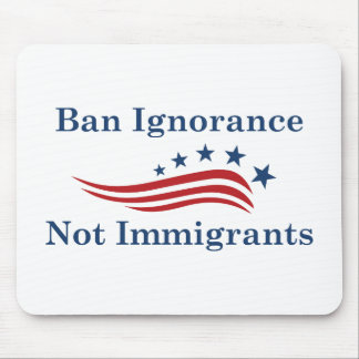 Ban Ignorance Not Immigrants Mouse Pad