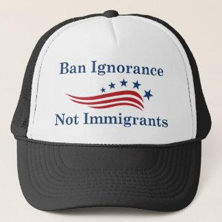 Ban Ignorance Not Immigrants Trucker Hat