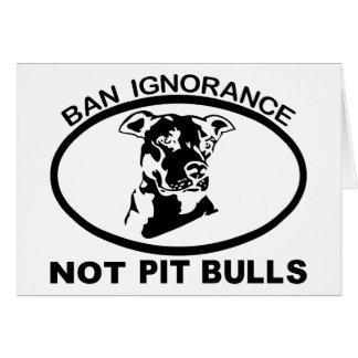 BAN PITBULL IGNORANCE NOT PITBULL GREETING CARD