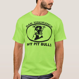 BAN PITBULL IGNORANCE NOT PITBULL T-Shirt