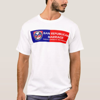 Ban Republican Marriage T-Shirt