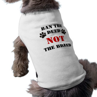 Ban the Deed NOT the Breed Pet Tee Shirt