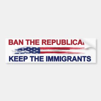 Ban the Republicans Keep the Immigrants Bumper Sticker