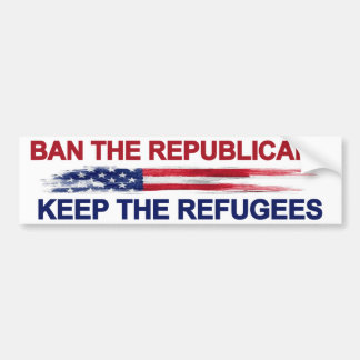 Ban the Republicans Keep the Refugees Bumper Sticker