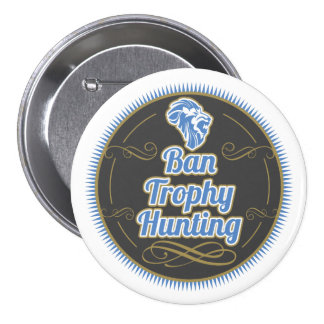 Ban Trophy Hunting 3 Inch Round Button