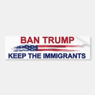 Ban Trump Keep the Immigrants Bumper Sticker