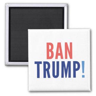Ban Trump! Square Magnet