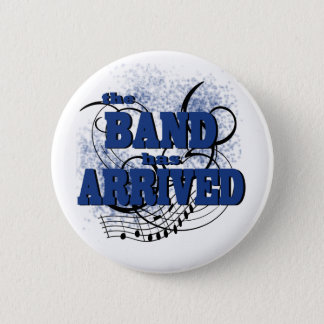 Band Arrived/ Blue 2 Inch Round Button