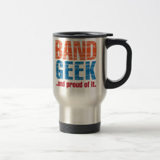 Band Geek ...and proud of it. Travel Mug