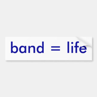 Band = Life bumper sticker
