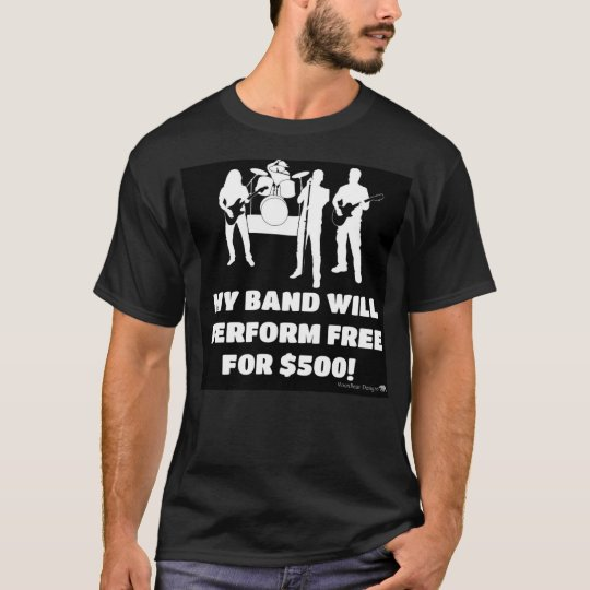 Band will play free for $500 T-Shirt