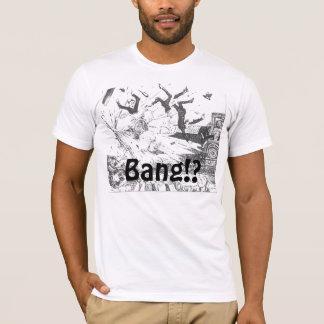 Bang Bang Bang! T-Shirt