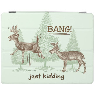 Bang! Just Kidding! Hunting Humor iPad Cover