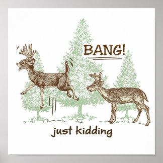 Bang! Just Kidding! Hunting Humor Poster