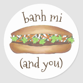 Banh Mi (Between Me) and You Vietnamese Sandwich Classic Round Sticker