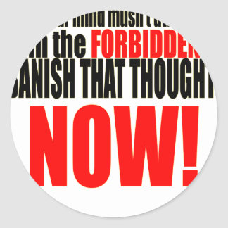 banish forbidden thought now musnt dwell relations classic round sticker