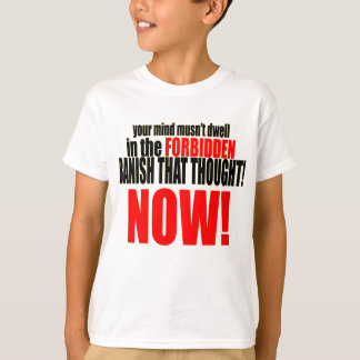 banish forbidden thought now musnt dwell relations T-Shirt