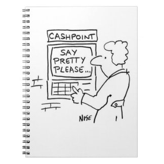 "Bank Cashpoint Machine Says ""Say Pretty Please"". Notebook"