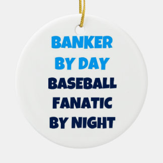 Banker by Day Baseball Fanatic by Night Ceramic Ornament