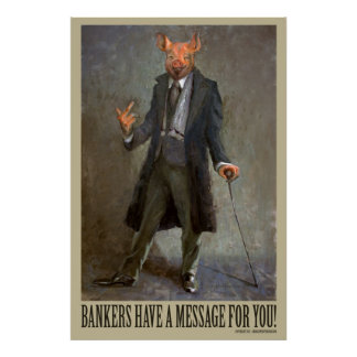 Bankers Have A Message For You - Political Poster