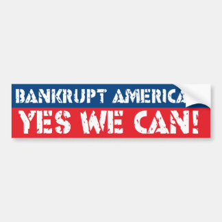 Bankrupt America? Yes We Can! Bumper Sticker