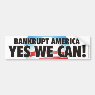 Bankrupt America! YES WE CAN! Bumper Sticker