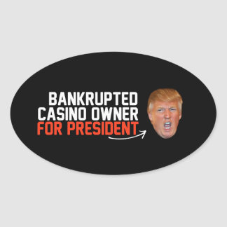 Bankrupted Casino owner for President- - .png Oval Sticker