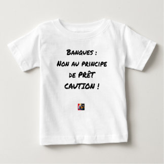 BANKS? NOT WITH THE PRINCIPLE OF LOAN GUARANTEE BABY T-Shirt