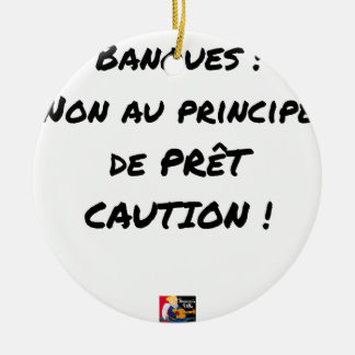 BANKS? NOT WITH THE PRINCIPLE OF LOAN GUARANTEE CERAMIC ORNAMENT