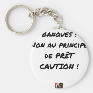 BANKS? NOT WITH THE PRINCIPLE OF LOAN GUARANTEE KEYCHAIN