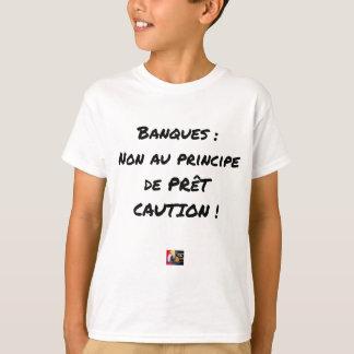 BANKS? NOT WITH THE PRINCIPLE OF LOAN GUARANTEE T-Shirt