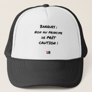 BANKS? NOT WITH THE PRINCIPLE OF LOAN GUARANTEE TRUCKER HAT
