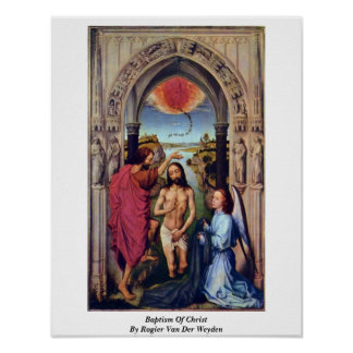 Baptism Of Christ By Rogier Van Der Weyden Poster