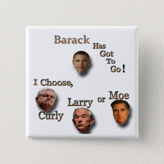Barack has to go choose Curly Larry or Moe brn 2 Inch Square Button