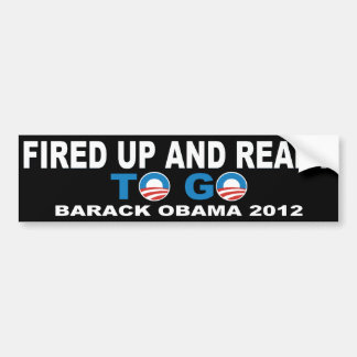 Barack Obama 2012 Fired Up And Ready To Go Bumper Sticker