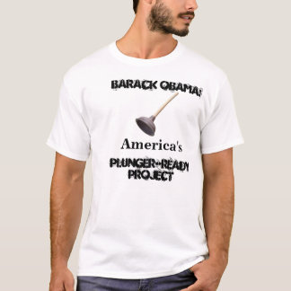 Barack Obama: America's Plunger-Ready Project T-Shirt