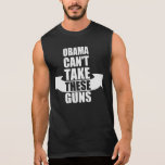 Barack Obama Can't Take These Guns Sleeveless Shirt