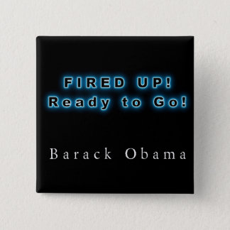BARACK OBAMA FIRED UP READY TO GO 2 INCH SQUARE BUTTON