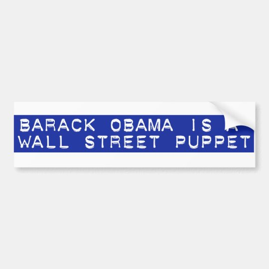 Barack Obama is a Wall Street Puppet Bumper Sticker