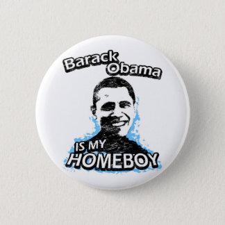 Barack Obama is my homeboy 2 Inch Round Button