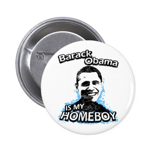 Barack Obama is my homeboy Buttons