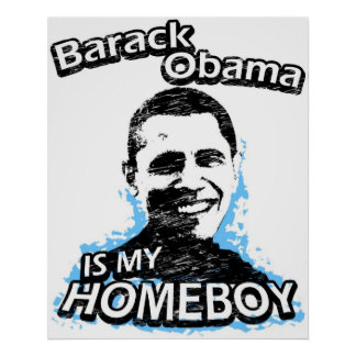 Barack Obama is my homeboy Poster