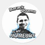 Barack Obama is my homeboy Round Stickers